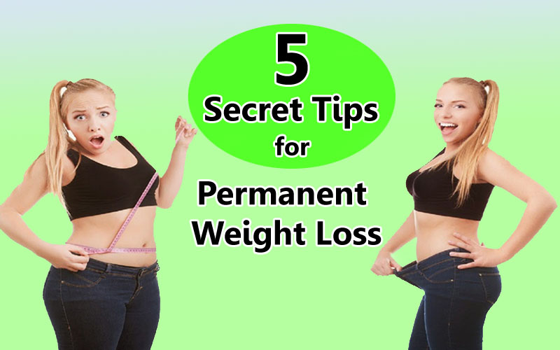 5 Secret Tips For Permanent Weight Loss