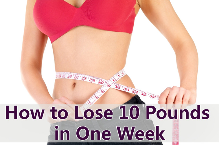 How to Lose 10 Pounds in One Week How to Lose 10 Pounds in One Week