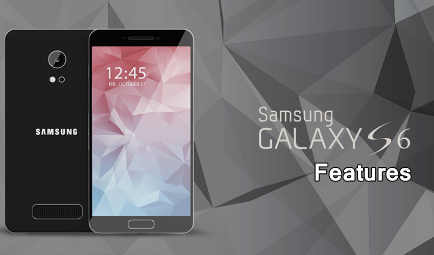 Galaxy S6 Features Galaxy S6 Features , Release Date & Rumours
