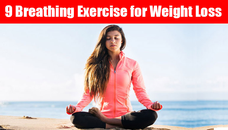 9 Breathing Exercise for Weight Loss 9 Breathing Exercise for Weight Loss