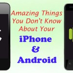 Amazing Things You Don't Know About Your iPhone & Android Mobile