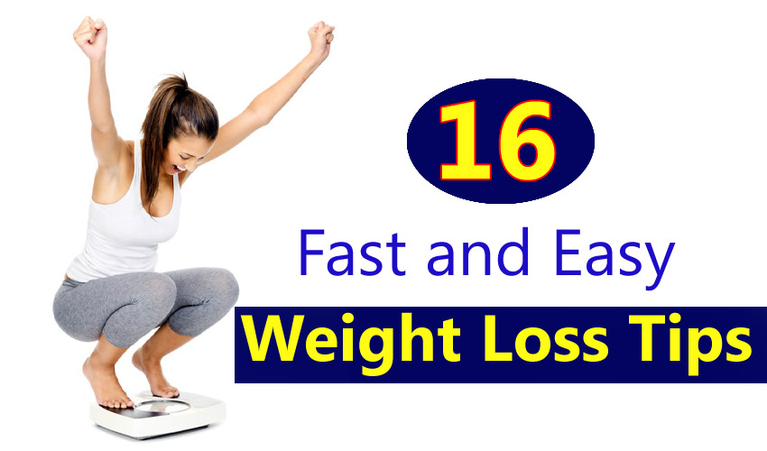 16 Fast and Easy Weight Loss Tips