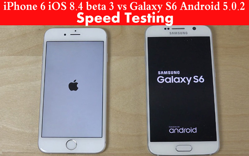 iPhone 6 iOS 8.4 Vs Galaxy S6 Android 5.0.2